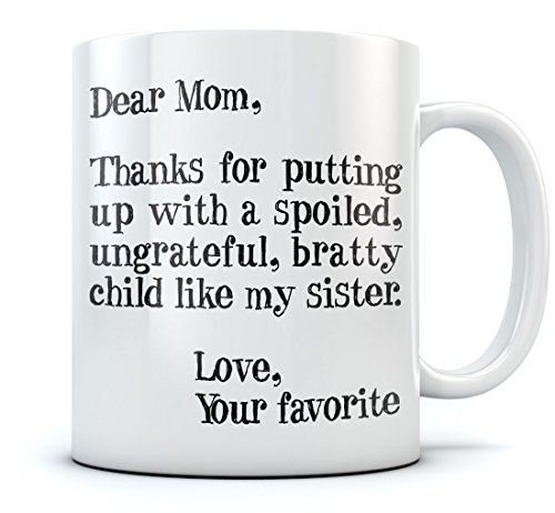 For Putting Up With A Spoiled Child Like My Sister Birthday Xmas Present Mothers From Daughter Son Tea Mug 11 Oz White Day Gift Idea